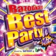 DJ モナキング & BZMR Bazooka!! Best Party Mix Mixed by DJ モナキング & BZMR