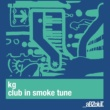 KG Club In Smoke Tune