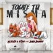 Alexis & Fido/バッド・バニー Tócate Tú Misma (feat.バッド・バニー)