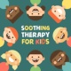 Relaxing Music Soothing Therapy for Kids