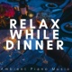 Restaurant Music Academy Relax While Dinner: Ambient Piano Music for a Perfect Evening Mood