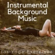 Yoga Instrumental Background Music for Yoga Exercises