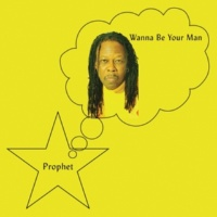 Prophet Wanna Be Your Man