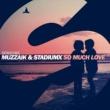 Muzzaik & Stadiumx So Much Love (Extended Mix)