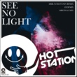 Hot Station See No Light(Erik Schievenin Remix)