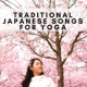 Yoga Club Traditional Japanese Songs for Yoga
