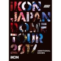 iKON iKON JAPAN DOME TOUR 2017 ADDITIONAL SHOWS