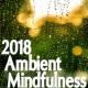 Mindfullness Meditation World, Mindfulness Meditation Music Spa Maestro, Kundalini: Yoga, Meditation, Relaxation 2018 Ambient Mindfulness Meditation Sounds from Nature