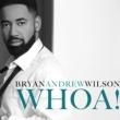 Bryan Andrew Wilson Whoa!