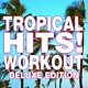 Workout Music Tropical Hits! Workout Playlist (Deluxe Edition)