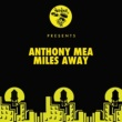Anthony Mea Miles Away