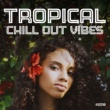 Todays Hits Tropical Chill Out