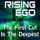Rising Ego The First Cut is the Deepest