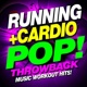 Workout Music Running + Cardio Pop! Throwback - Music Workout Hits!