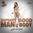 Elephant Man Good Body
