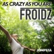 Froidz As Crazy As You Are