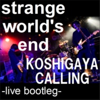 strange world's end KOSHIGAYA CALLING -live bootleg-