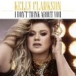 Kelly Clarkson I Don't Think About You