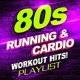 Workout Music 80s Running & Cardio Workout Hits! Playlist