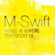 M-Swift Home Is Where the Heart Is
