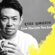 河口恭吾 Live The Life You Love