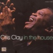 Otis Clay In the House