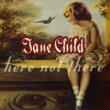 Jane Child Here Not There