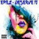 Epilz Deserve It