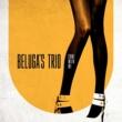 Beluga's Trio Come with Me