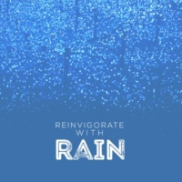 Calming Sounds Reinvigorate with Rain