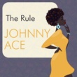 Johnny Ace The Rule