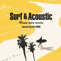 DJ HIDE Surf & Acoustic -Bruno Mars Covers- mixed by DJ HIDE