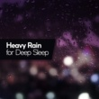 Deep Sleep Rain Sounds Heavy Rain for Deep Sleep