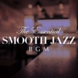 Relaxing Piano Crew The Essential Smooth Jazz BGM