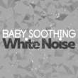 White Noise Baby Baby Soothing: White Noise
