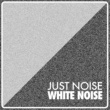 White Noise Just Noise: White Noise