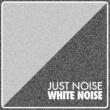 White Noise Just Noise: White Noise
