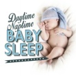 Baby Sleep Through the Night Daytime Naptime: Baby Sleep