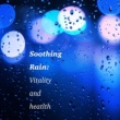 Meditation Rain Sounds Soothing Rain: Vitality and Health