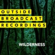Outside Broadcast Recordings Outside Broadcast Recordings: Wilderness