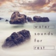 Water Sounds for Sleep Water Sounds for Rest