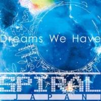 SPIRAL JAPAN Dreams We Have