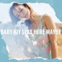Baby Kiy Stay Here Maybe