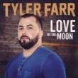 Tyler Farr Love by the Moon