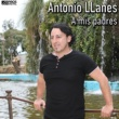 Antonio Llanes A Mis Padres