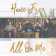 Home Free All On Me