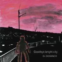 Dr.DOWNER Goodbye,bright city
