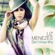 Liz Menezes Don't Know Why