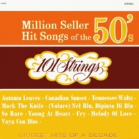 101 Strings Orchestra Million Seller Hit Songs of the 50s (Remastered from the Original Master Tapes)