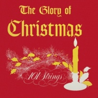 101 Strings Orchestra The Glory of Christmas (Remastered from the Original Master Tapes)